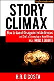 Story Climax: How to Avoid Disappointed Audiences and Craft a Screenplay or Novel Climax Which Thrills and Delights (Story Structure Essentials)