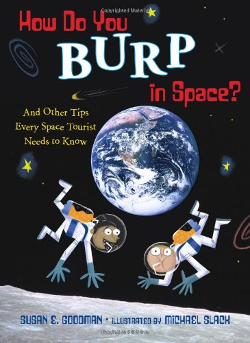 How Do You Burp in Space?: And Other Tips Every Space Tourist Needs to Know (Susan Goodman compare prices)