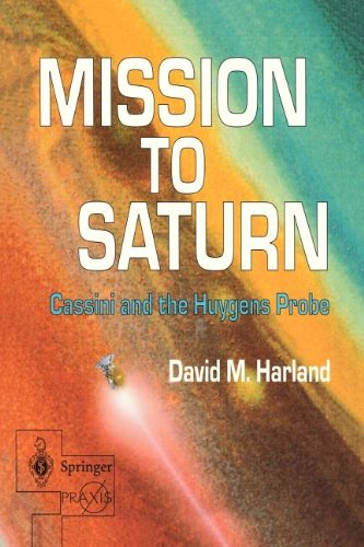 Mission To Saturn: Cassini And The Huygens Probe (Springer Praxis Books / Space Exploration)