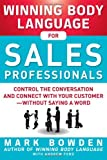 Winning Body Language for Sales Professionals:   Control the Conversation and Connect with Your Customer—without Saying a Word (0071793003) by Bowden, Mark