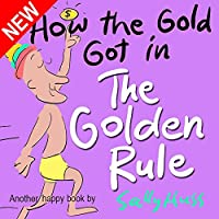 (FREE on 2/7) Children's Books: How The Gold Got In The Golden Rule by Sally Huss - http://eBooksHabit.com