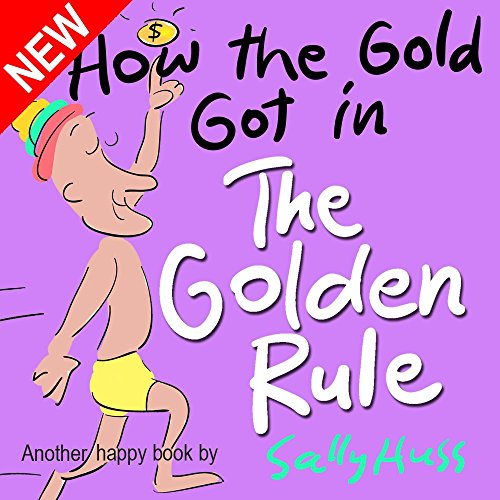 Children'S Books: How The Gold Got In The Golden Rule (Very Funny Rhyming Bedtime Story/Picture Book About 'Thank You' And Doing Unto Others, For Beginner ... With 30 Happy Illustrations Ages 2-8)