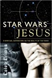 Star Wars Jesus - A spiritual commentary on the reality of the Force