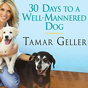 30 Days to a Well-Mannered Dog: The Loved Dog Method | [Tamar Geller, Jonathan Grotenstein]