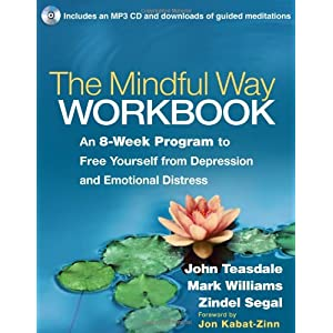 Learn more about the book, The Mindful Way Workbook: An 8-Week Program to Free Yourself from Depression and Emotional Distress