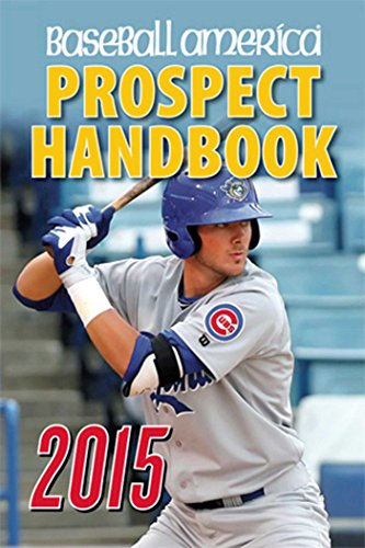 Baseball America 2015 Prospect Handbook: The 2015 Expert guide to Baseball Prospects and MLB Organization Rankings
