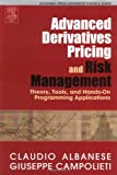 echange, troc Claudio Albanese, Giuseppe Campolieti - Advanced Derivatives Pricing And Risk Management: Theory, tools and Hands-On Programming Application