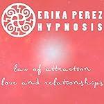 Ley de la Atraccion: Amor y Relaciones Hipnosis [Law of Attraction: Love & Relationships] | Erika Perez