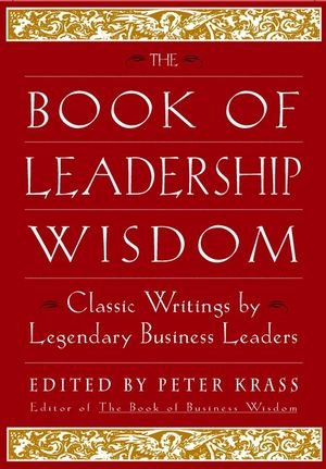 The Book of Leadership Wisdom - Classic Writings by Legendary Business Leaders [Abridged] - Peter Krass