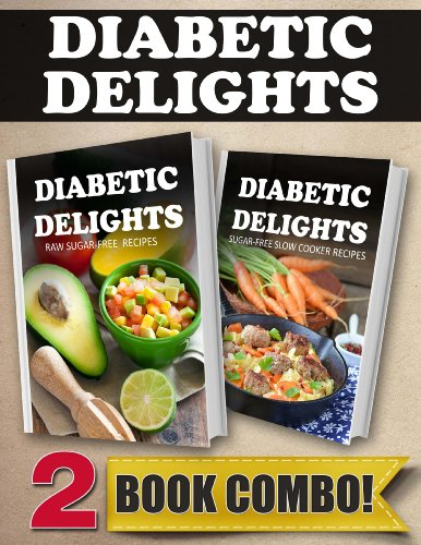 Raw Sugar-Free Recipes and Sugar-Free Slow Cooker Recipes: 2 Book Combo (Diabetic Delights) by Ariel Sparks