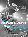 img - for The Replacements: All Over But the Shouting: An Oral History book / textbook / text book