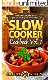 SLOW COOKER COOKBOOK: Vol. 1 Breakfast Recipes (Slow Cooker Recipes) (Health Wealth & Happiness Book 75)