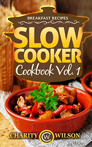 Slow Cooker Cookbook: Vol. 1 Breakfast Recipes (Health Wealth & Happiness Book 75) by Charity Wilson