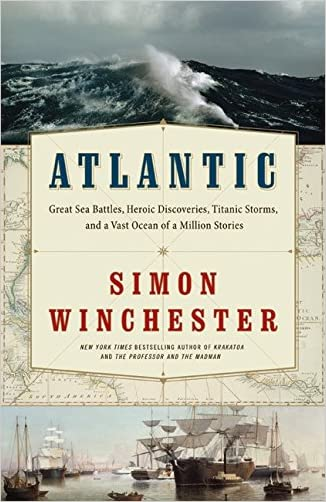 Atlantic: Great Sea Battles, Heroic Discoveries, Titanic Storms,and a Vast Ocean of a Million Stories written by Simon Winchester