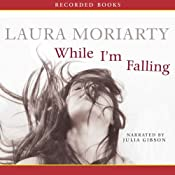 While I'm Falling | [Laura Moriarty]