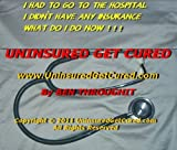 Uninsured Get Cured (Almost) Free No Premium Doctors & Healthcare