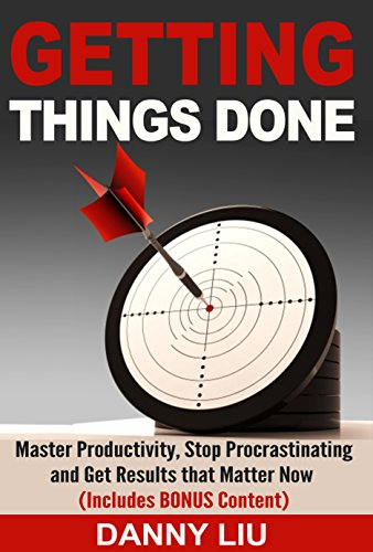 Productivity: Getting Things Done: Stop Procrastinating And Get Results That Matter Now! (Increase Focus, Get Work Done, and Form Productive Habits to Improve your Life and Achieve