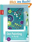 Dot Painting in Acryl: Punktmalerei a...