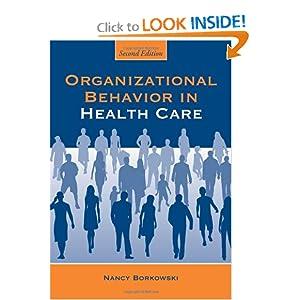 Organizational Behavior in Health Care, Second Edition Nancy Borkowski