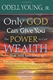 img - for Only GOD Can Give You the Power to Get WEALTH...