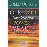 "Only GOD Can Give You the Power to Get WEALTH...""that will last forever!"": Discover what  may be blocking your blessings! ~ Odell Young Jr."