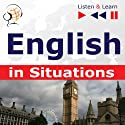 English in Situations - Listen & Learn to Speak  by Dorota Guzik, Joanna Bruska, Anna Kicinska Narrated by uncredited