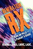 Generation RX: Kids on Pills- A Parent's Guide