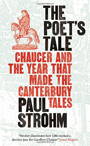 The Poet's Tale: Chaucer and the year that made The Canterbury Tales