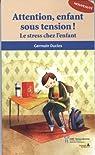 Attention, enfant sous tension ! : Le stress chez l'enfant par Duclos