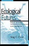 Ecological Futures: What History Can Teach Us (Trilogy on World Ecological Degradation)
