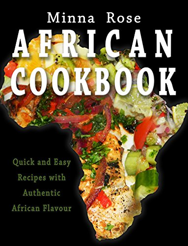African Cookbook: Quick and Easy Recipes with Authentic African Flavour (Cultural Tastes Book 1) by Minna Rose