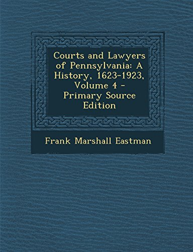 Courts and Lawyers of Pennsylvania: A History, 1623-1923, Volume 4 - Primary Source Edition