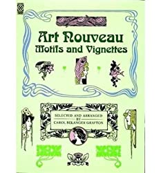 Art Nouveau Motifs and Vignettes[ ART NOUVEAU MOTIFS AND VIGNETTES ] By Grafton, Carol Belanger ( Author )Mar-01-1989 Paperback