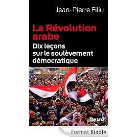 La R�volution arabe : Dix le�ons sur le soul�vement d�mocratique