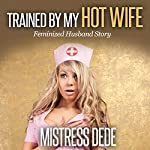 Trained by My Hot Wife: Mistress Dede Forced Feminization Stories |  Mistress Dede