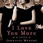 I Love You More: A Novel | Jennifer Murphy