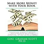 Make More Money with Your Book: From Getting Started to Creating Additional Materials, Online Campaigns, Podcasts, Blogs, Videos, Advertising, PR, and the Social Media   Gini Graham Scott