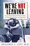 img - for WE'RE NOT LEAVING, 9/11 Responders Tell Their Stories of Courage, Sacrifice and Renewal book / textbook / text book