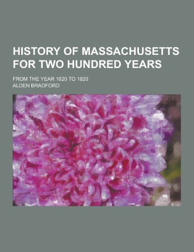 History of Massachusetts for Two Hundred Years; From the Year 1620 to 1820