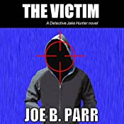 The Victim: Detective Jake Hunter, Volume 1 | [Joe B. Parr]