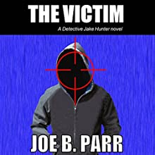 The Victim: Detective Jake Hunter, Volume 1 (       UNABRIDGED) by Joe B. Parr Narrated by David Halliburton