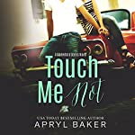 Touch Me Not: A Manwhore Series, Book 1 | Apryl Baker