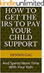 How To Get The IRS To Pay Your Child...
