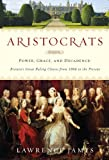 img - for Aristocrats: Power, Grace, and Decadence: Britain's Great Ruling Classes from 1066 to the Present book / textbook / text book