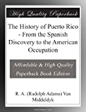 The History of Puerto Rico - From the Spanish Discovery to the American Occupation