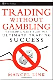 Trading Without Gambling: Develop a Game Plan for Ultimate Trading Success (Wiley Trading)