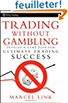 Trading Without Gambling: Develop a G...