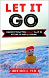 Let It Go: Manifest What You Really Want By Giving Up and Allowing