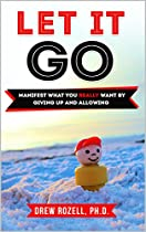 Let It Go: Manifest What You Really Want