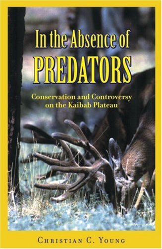 In the Absence of Predators: Conservation and Controversy on the Kaibab Plateau PDF Download Free
